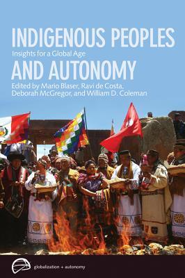 Indigenous Peoples and Autonomy By Blaser, Mario (EDT)/ De Costa, Ravi (EDT)/ McGregor, Deborah (EDT)/ Coleman, William D. (EDT)